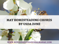 May Homesteading Chores by USDA Zone - The New Homesteader's Almanac